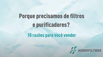 Webinar Hidrofiltros - Porque precisamos de filtros e purificadores? 10 Razões para vender.